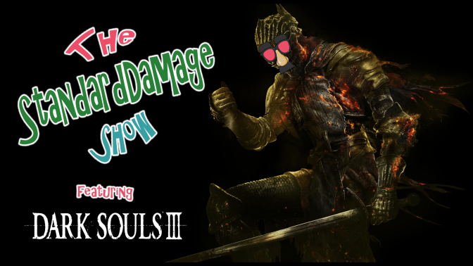The StandardDamage Show Featuring Dark Souls III