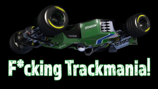 F*cking Trackmania!