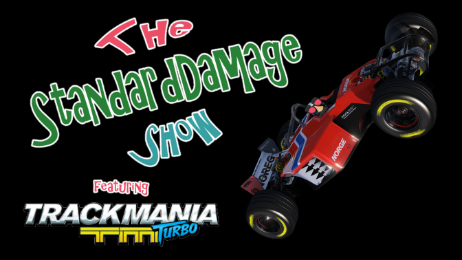 The StandardDamage Show – Trackmania Turbo!